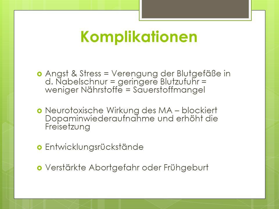 Komplikationen  Angst & Stress = Verengung der Blutgefäße in d. Nabelschnur = geringere Blutzufuhr = weniger Nährstoffe = Sauerstoffmangel  Neurotox