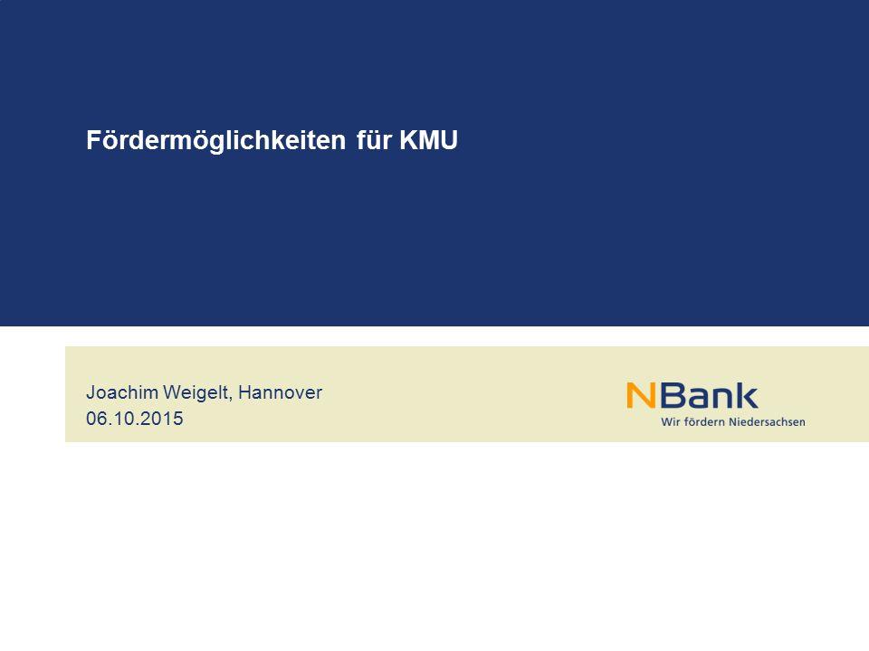 Joachim Weigelt, Hannover 06.10.2015 Fördermöglichkeiten für KMU