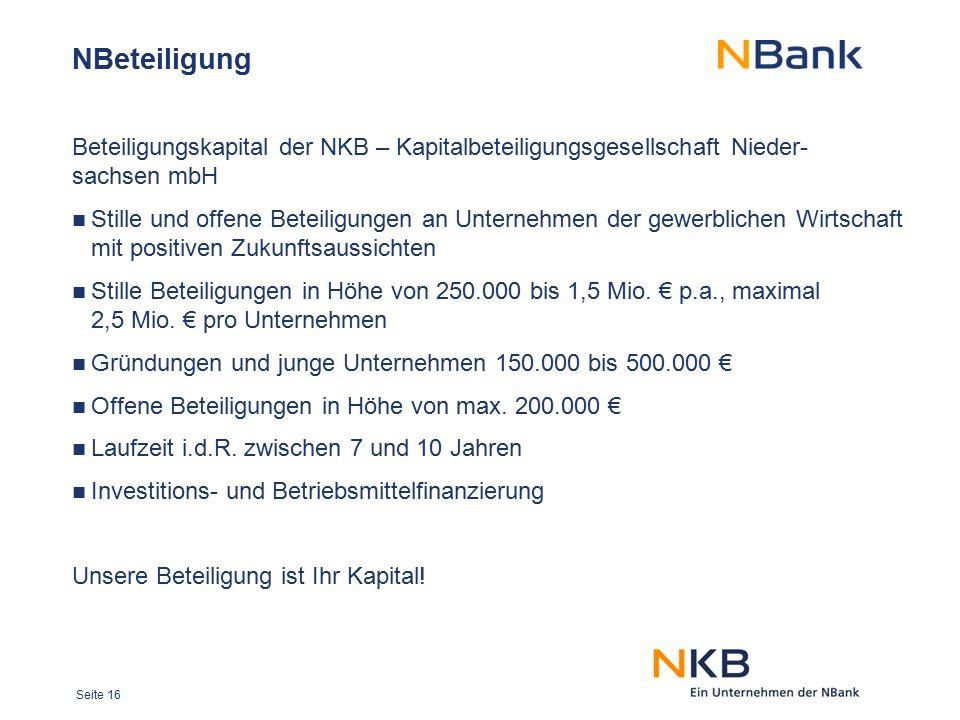 Seite 16 NBeteiligung Beteiligungskapital der NKB – Kapitalbeteiligungsgesellschaft Nieder- sachsen mbH Stille und offene Beteiligungen an Unternehmen