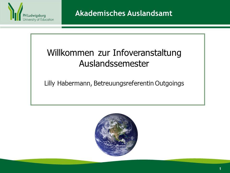 1 Willkommen zur Infoveranstaltung Auslandssemester Lilly Habermann, Betreuungsreferentin Outgoings Akademisches Auslandsamt