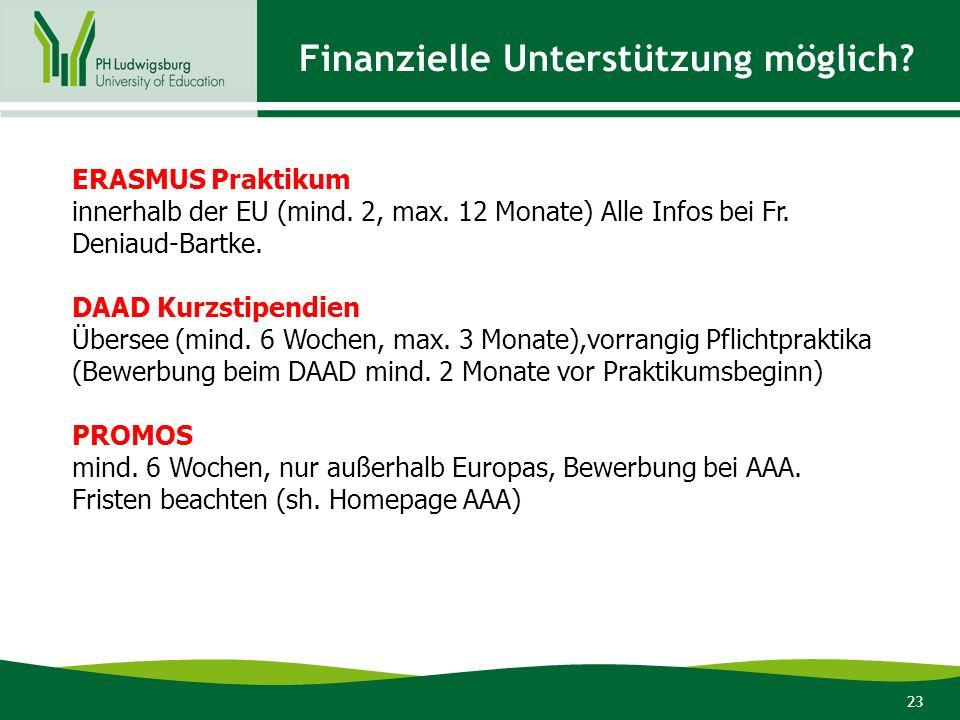 23 Finanzielle Unterstützung möglich? ERASMUS Praktikum innerhalb der EU (mind. 2, max. 12 Monate) Alle Infos bei Fr. Deniaud-Bartke. DAAD Kurzstipend
