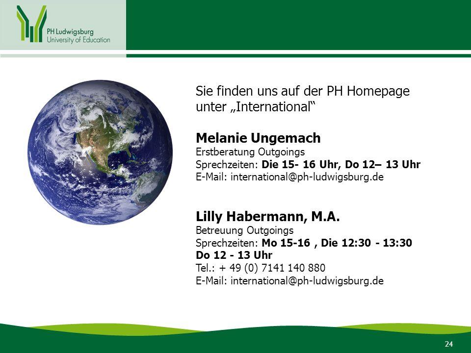 """24 Sie finden uns auf der PH Homepage unter """"International"""" Melanie Ungemach Erstberatung Outgoings Sprechzeiten: Die 15- 16 Uhr, Do 12– 13 Uhr E-Mail"""