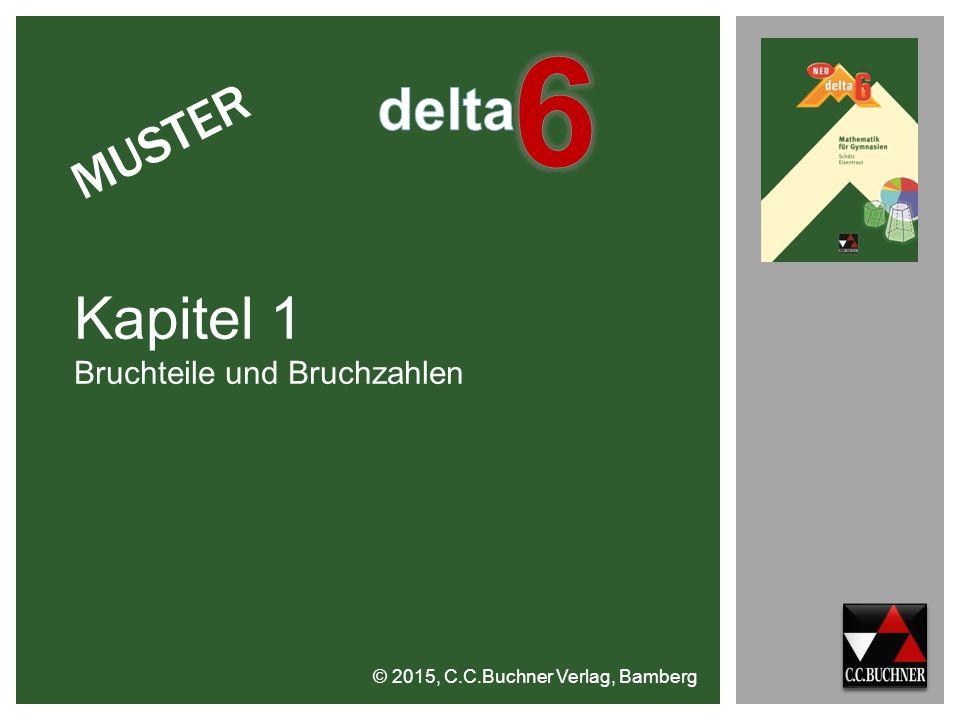 © 2015, C.C.Buchner Verlag, Bamberg Kapitel 1 Bruchteile und Bruchzahlen MUSTER