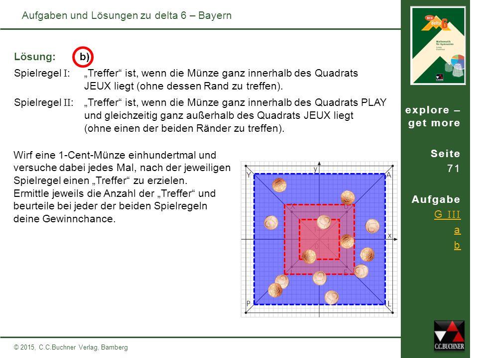 explore – get more Seite 71 Aufgabe G III a b © 2015, C.C.Buchner Verlag, Bamberg Aufgaben und Lösungen zu delta 6 – Bayern Lösung: Unter den gleichen