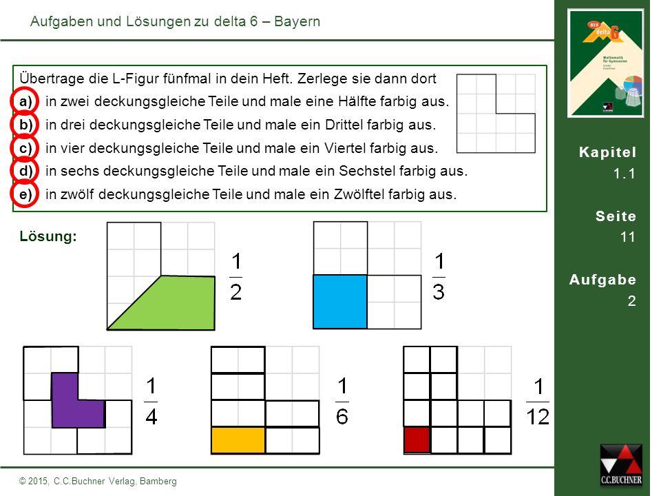Kapitel 1.1 Seite 11 Aufgabe 2 © 2015, C.C.Buchner Verlag, Bamberg Aufgaben und Lösungen zu delta 6 – Bayern Übertrage die L-Figur fünfmal in dein Heft.