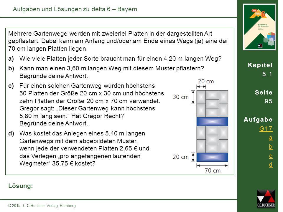 Kapitel 5.1 Seite 95 Aufgabe G17 a b c d © 2015, C.C.Buchner Verlag, Bamberg Aufgaben und Lösungen zu delta 6 – Bayern Mehrere Gartenwege werden mit z