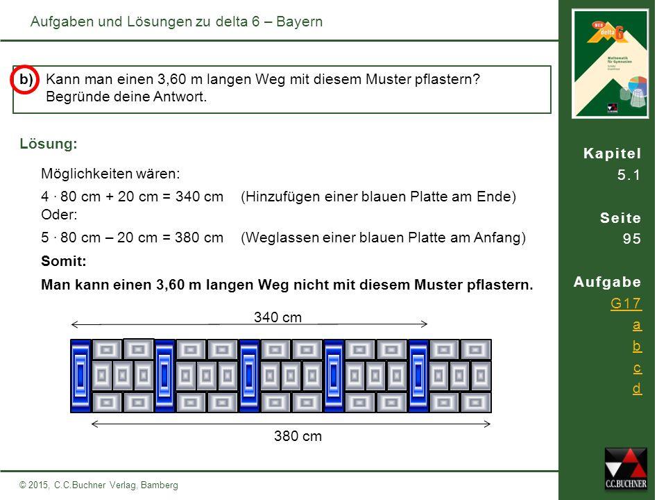 Kapitel 5.1 Seite 95 Aufgabe G17 a b c d © 2015, C.C.Buchner Verlag, Bamberg Aufgaben und Lösungen zu delta 6 – Bayern b) Kann man einen 3,60 m langen