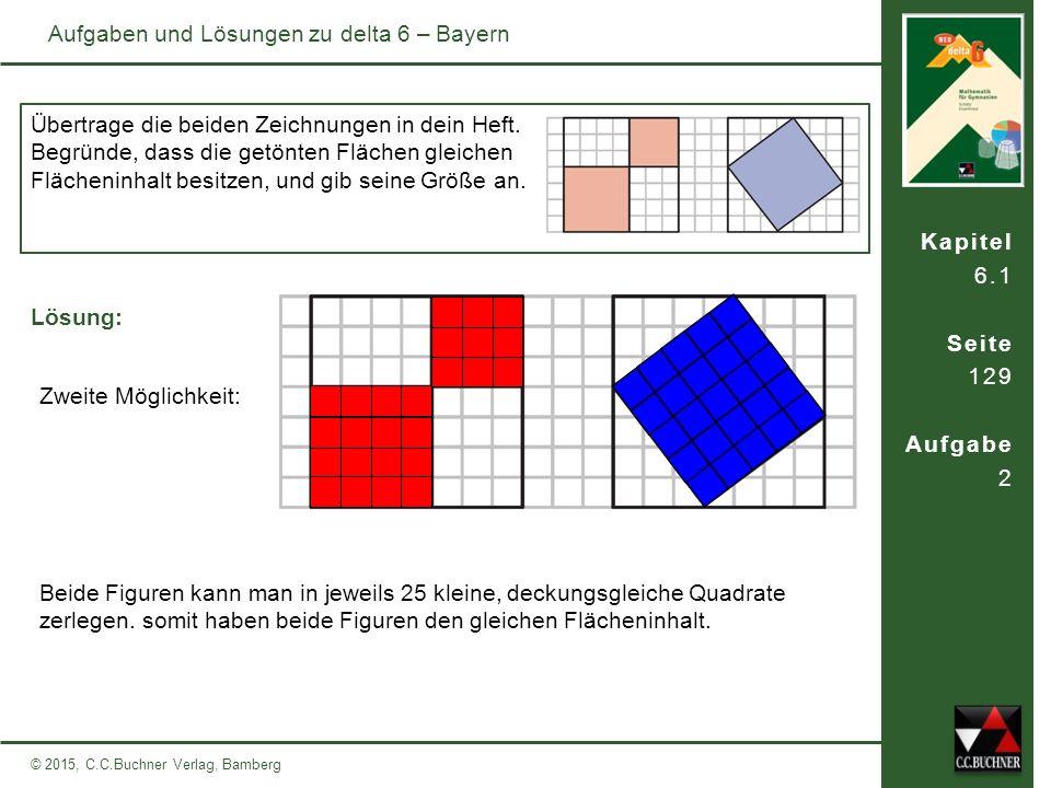 Kapitel 6.1 Seite 129 Aufgabe 2 © 2015, C.C.Buchner Verlag, Bamberg Aufgaben und Lösungen zu delta 6 – Bayern Übertrage die beiden Zeichnungen in dein Heft.