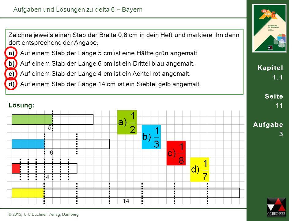 Kapitel 1.4 Seite 21 Aufgabe 4 a – b c – d © 2015, C.C.Buchner Verlag, Bamberg Aufgaben und Lösungen zu delta 6 – Bayern Stelle die folgenden Teilungen zeichnerisch dar.