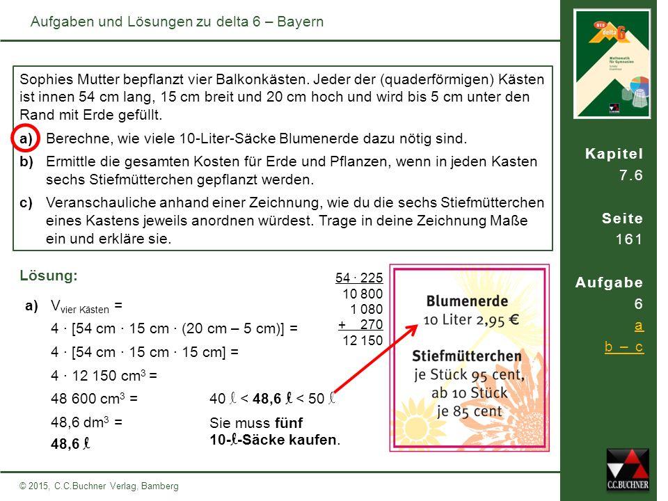 Kapitel 7.6 Seite 161 Aufgabe 6 a b – c © 2015, C.C.Buchner Verlag, Bamberg Aufgaben und Lösungen zu delta 6 – Bayern Sophies Mutter bepflanzt vier Ba