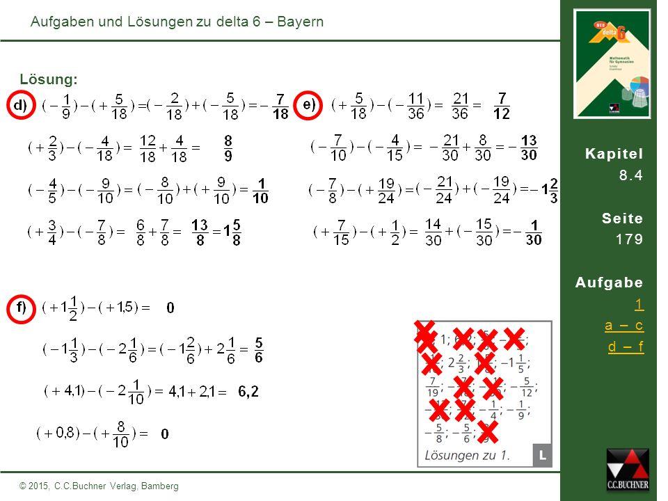 Kapitel 8.4 Seite 179 Aufgabe 1 a – c d – f © 2015, C.C.Buchner Verlag, Bamberg Aufgaben und Lösungen zu delta 6 – Bayern Lösung: