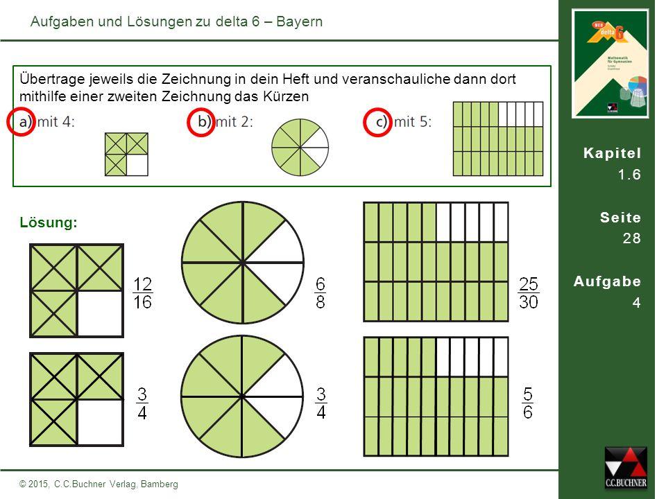 Kapitel 1.6 Seite 28 Aufgabe 4 © 2015, C.C.Buchner Verlag, Bamberg Aufgaben und Lösungen zu delta 6 – Bayern Übertrage jeweils die Zeichnung in dein H