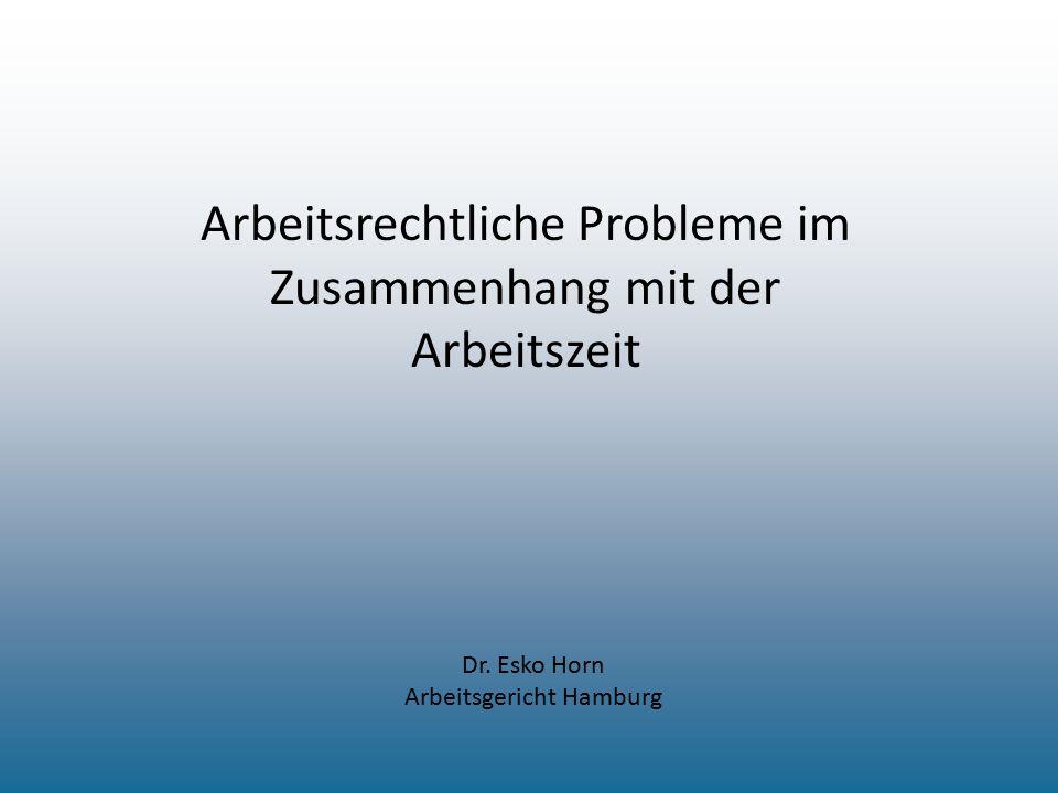 Arbeitsrechtliche Probleme im Zusammenhang mit der Arbeitszeit Dr. Esko Horn Arbeitsgericht Hamburg