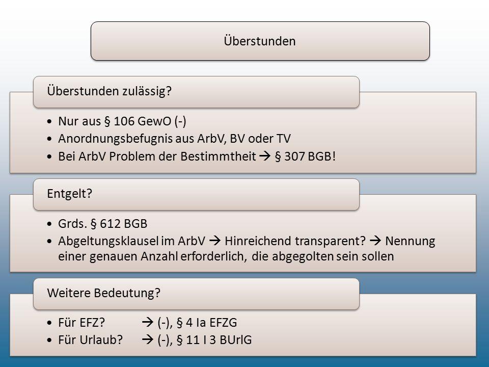 Überstunden Nur aus § 106 GewO (-) Anordnungsbefugnis aus ArbV, BV oder TV Bei ArbV Problem der Bestimmtheit  § 307 BGB! Überstunden zulässig? Grds.