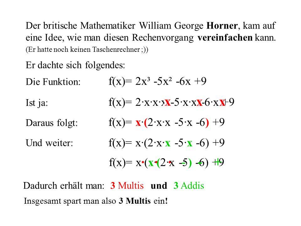 Der britische Mathematiker William George Horner, kam auf eine Idee, wie man diesen Rechenvorgang vereinfachen kann.