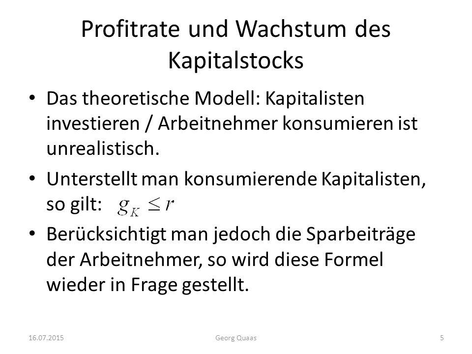 Profitrate und Wachstum des Kapitalstocks Das theoretische Modell: Kapitalisten investieren / Arbeitnehmer konsumieren ist unrealistisch.