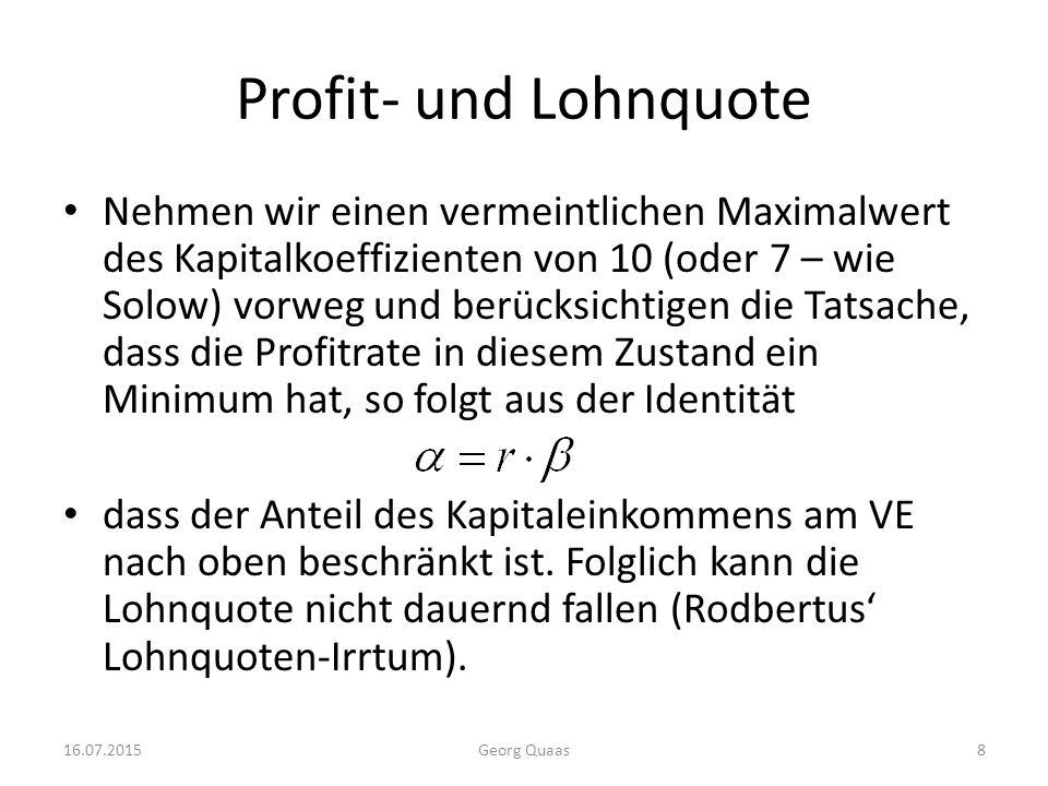 Profit- und Lohnquote Nehmen wir einen vermeintlichen Maximalwert des Kapitalkoeffizienten von 10 (oder 7 – wie Solow) vorweg und berücksichtigen die Tatsache, dass die Profitrate in diesem Zustand ein Minimum hat, so folgt aus der Identität dass der Anteil des Kapitaleinkommens am VE nach oben beschränkt ist.