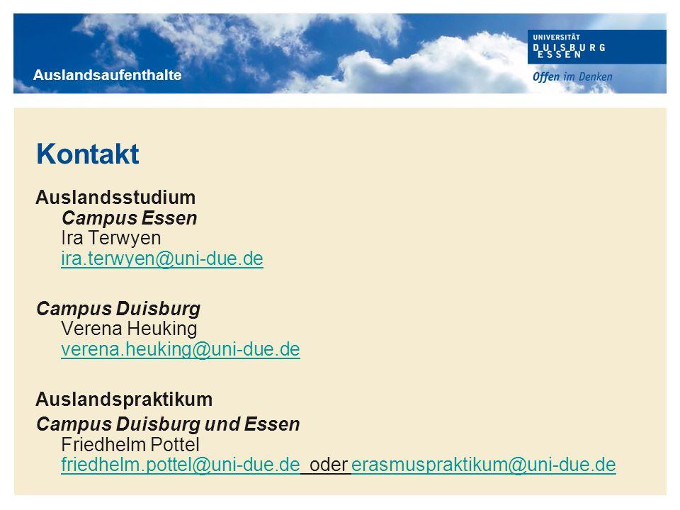 Titelmasterformat durch Klicken bearbeiten Kontakt Auslandsstudium Campus Essen Ira Terwyen ira.terwyen@uni-due.de ira.terwyen@uni-due.de Campus Duisb