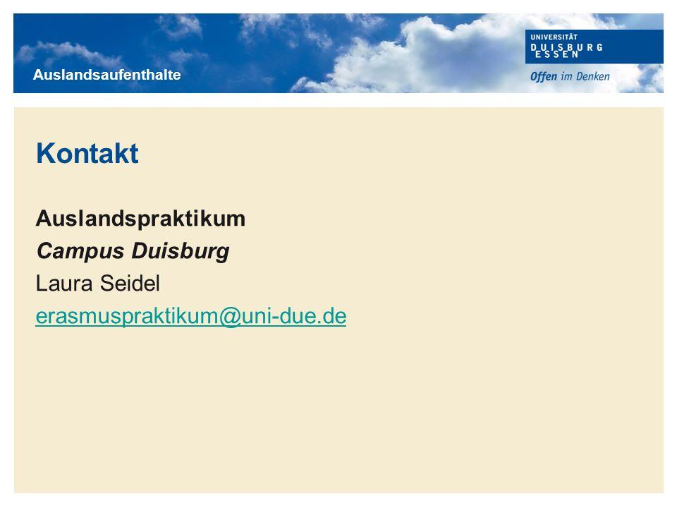 Titelmasterformat durch Klicken bearbeiten Auslandspraktikum Campus Duisburg Laura Seidel erasmuspraktikum@uni-due.de Kontakt Auslandsaufenthalte
