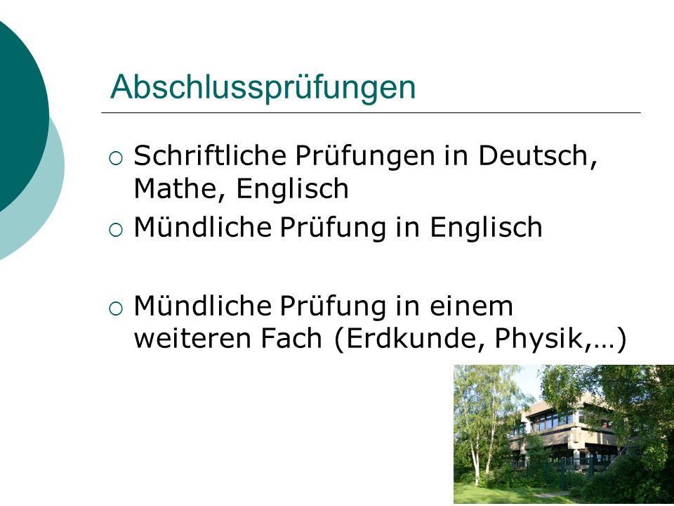 Abschlussprüfungen  Schriftliche Prüfungen in Deutsch, Mathe, Englisch  Mündliche Prüfung in Englisch  Mündliche Prüfung in einem weiteren Fach (Er