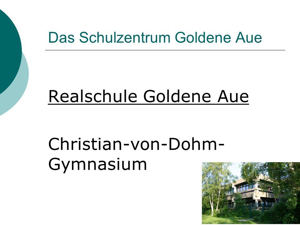 Das Schulzentrum Goldene Aue Realschule Goldene Aue Christian-von-Dohm- Gymnasium