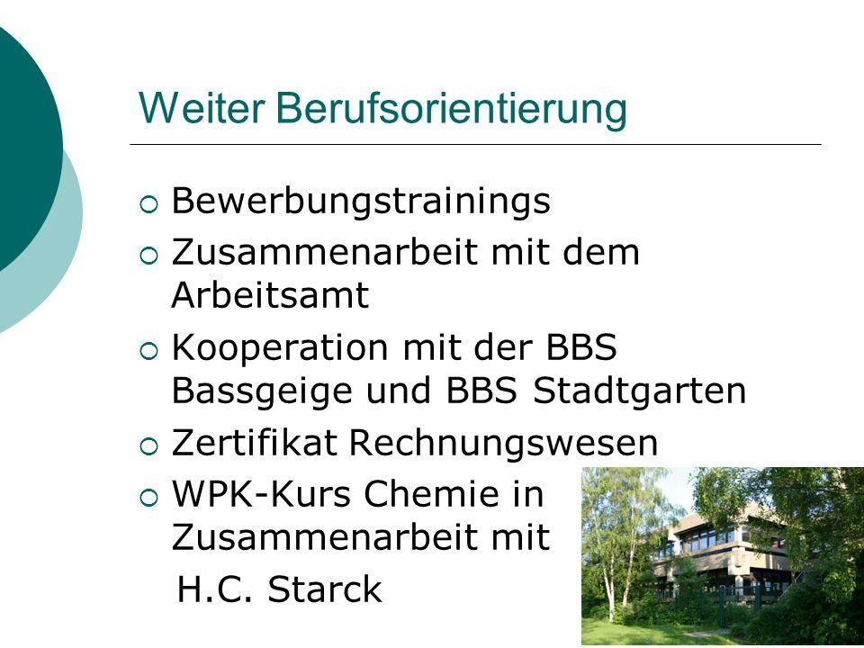 Weiter Berufsorientierung  Bewerbungstrainings  Zusammenarbeit mit dem Arbeitsamt  Kooperation mit der BBS Bassgeige und BBS Stadtgarten  Zertifik