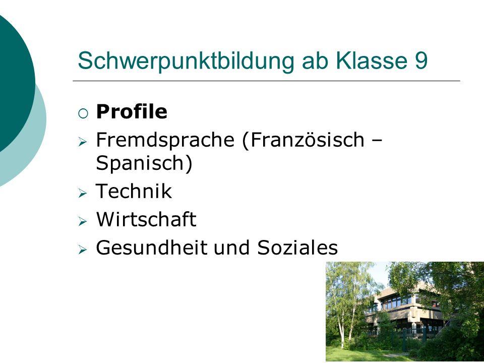 Schwerpunktbildung ab Klasse 9  Profile  Fremdsprache (Französisch – Spanisch)  Technik  Wirtschaft  Gesundheit und Soziales