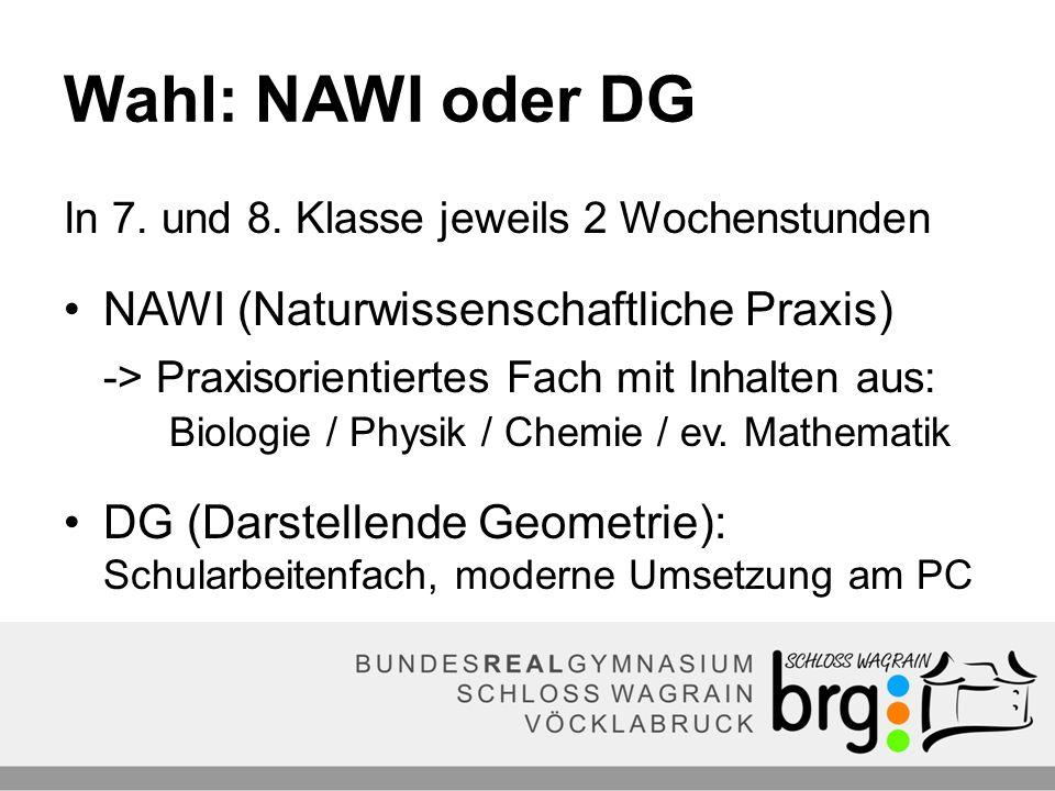 Wahl: NAWI oder DG In 7. und 8. Klasse jeweils 2 Wochenstunden NAWI (Naturwissenschaftliche Praxis) -> Praxisorientiertes Fach mit Inhalten aus: Biolo