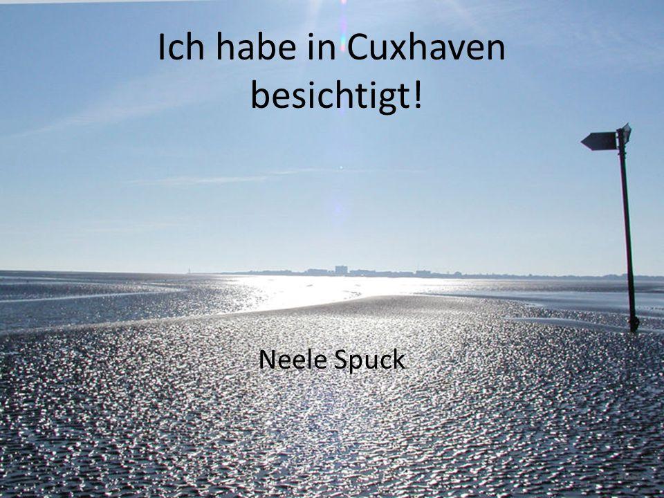 Ich habe in Cuxhaven besichtigt! Neele Spuck