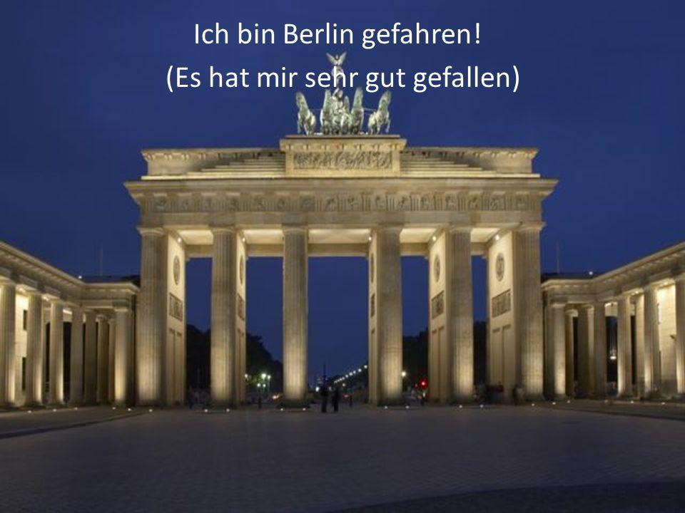 Ich bin Berlin gefahren! (Es hat mir sehr gut gefallen)