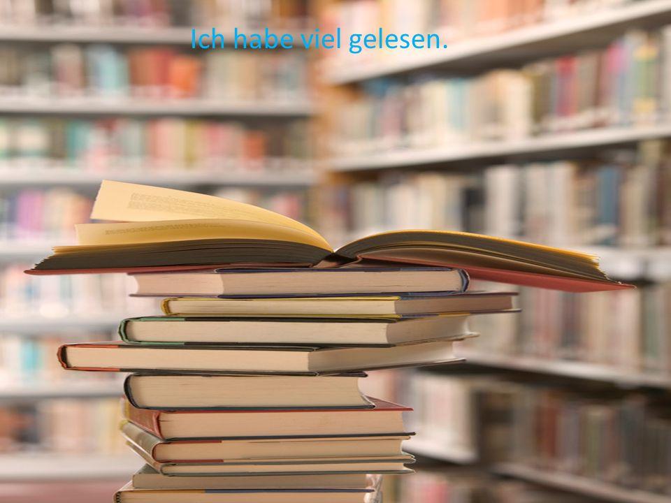 Ich habe viel gelesen.