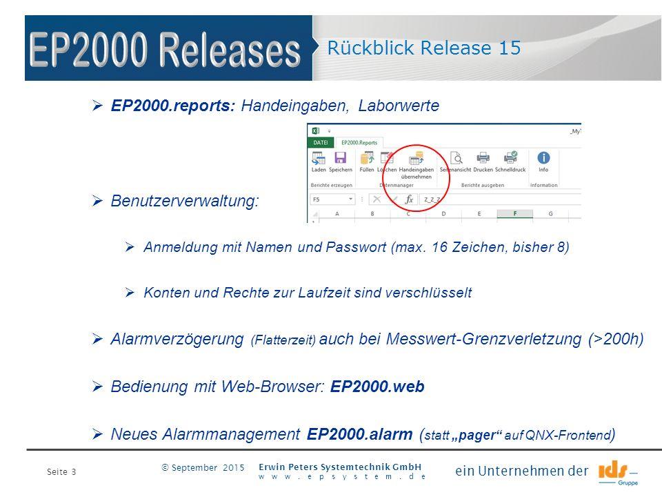 Seite 3 Erwin Peters Systemtechnik GmbH www.epsystem.de ein Unternehmen der © September 2015 Rückblick Release 15  EP2000.reports: Handeingaben, Laborwerte  Benutzerverwaltung:  Anmeldung mit Namen und Passwort (max.