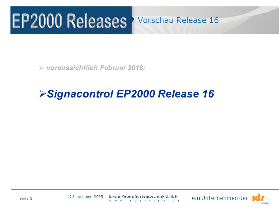 Seite 8 Erwin Peters Systemtechnik GmbH www.epsystem.de ein Unternehmen der © September 2015 Vorschau Release 16  voraussichtlich Februar 2016:  Signacontrol EP2000 Release 16