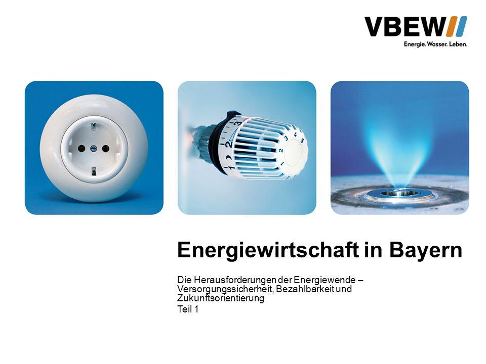 Energiewirtschaft in Bayern Die Herausforderungen der Energiewende – Versorgungssicherheit, Bezahlbarkeit und Zukunftsorientierung Teil 1