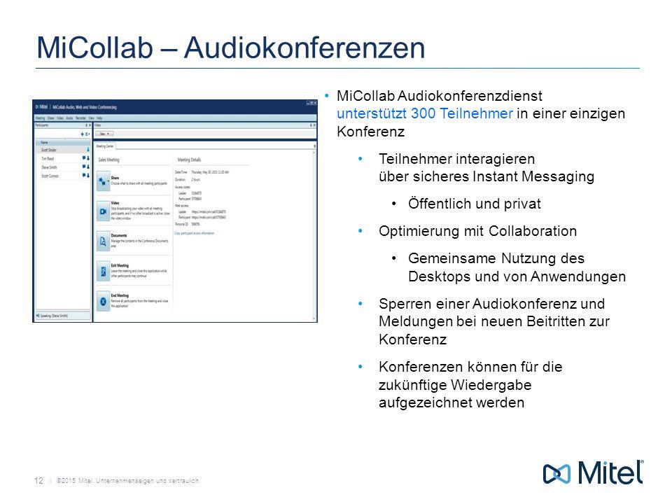   ©2015 Mitel. Unternehmenseigen und vertraulich. MiCollab – Audiokonferenzen MiCollab Audiokonferenzdienst unterstützt 300 Teilnehmer in einer einzig