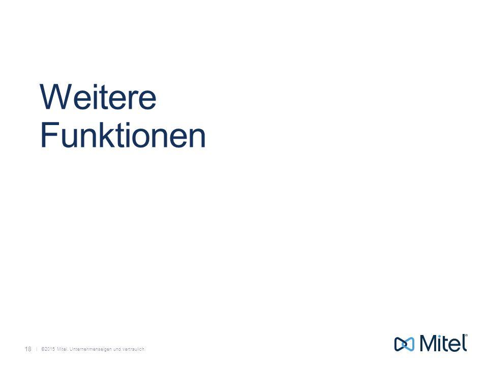   ©2015 Mitel. Unternehmenseigen und vertraulich. Weitere Funktionen 18