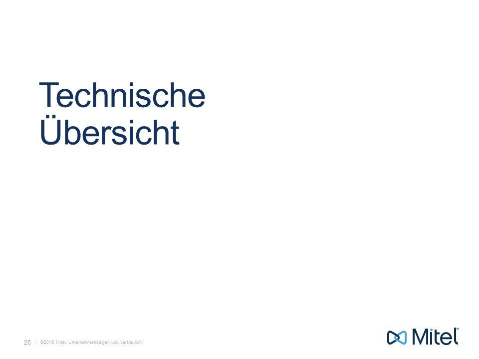   ©2015 Mitel. Unternehmenseigen und vertraulich. Technische Übersicht 26
