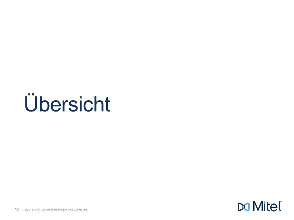   ©2015 Mitel. Unternehmenseigen und vertraulich. Übersicht 32