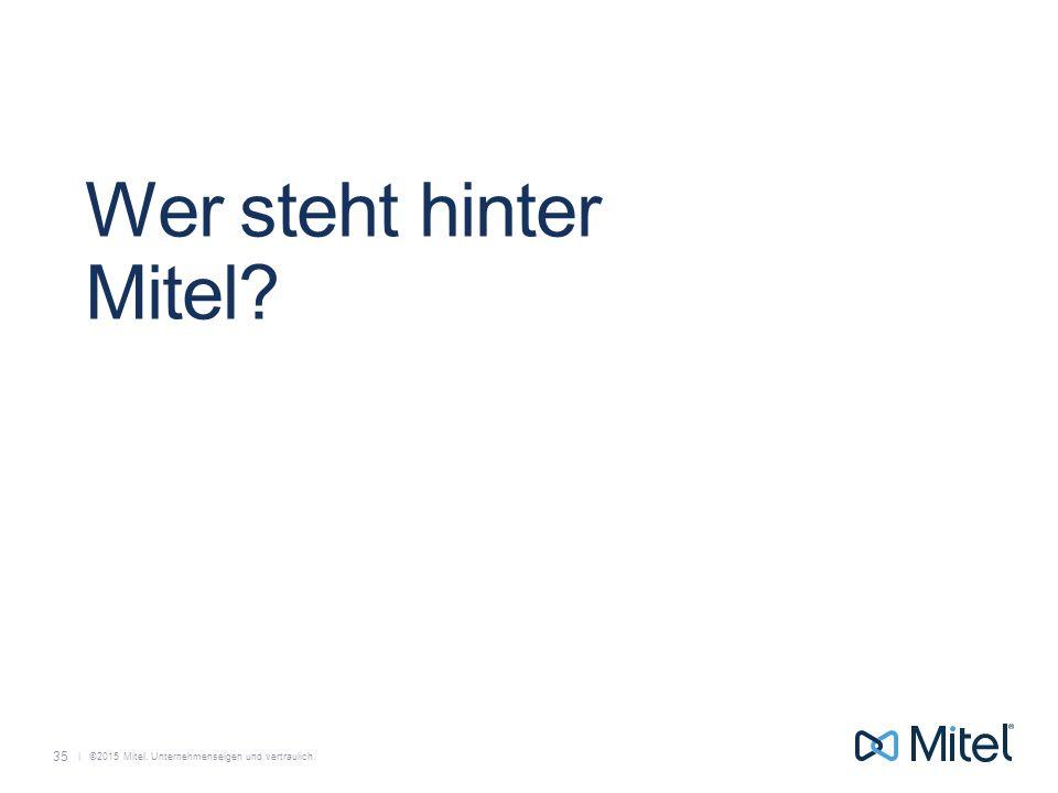   ©2015 Mitel. Unternehmenseigen und vertraulich. Wer steht hinter Mitel? 35