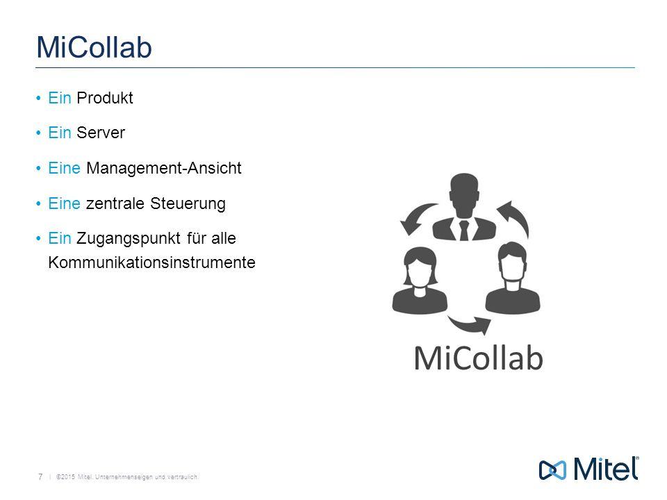   ©2015 Mitel. Unternehmenseigen und vertraulich. Unternehmensberichte MiCollab Ein Produkt Ein Server Eine Management-Ansicht Eine zentrale Steuerung