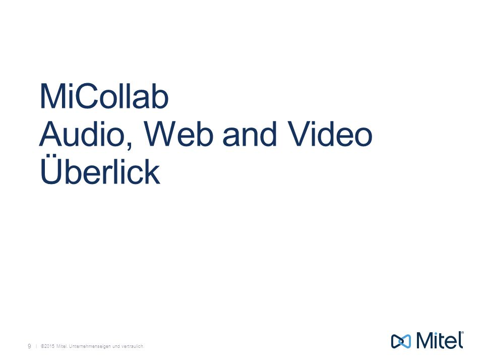   ©2015 Mitel. Unternehmenseigen und vertraulich. MiCollab Audio, Web and Video Überlick 9