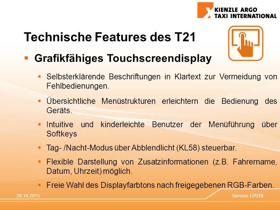 26.10.2015Version 1/201511 Technische Features des T21  Grafikfähiges Touchscreendisplay  Selbsterklärende Beschriftungen in Klartext zur Vermeidung