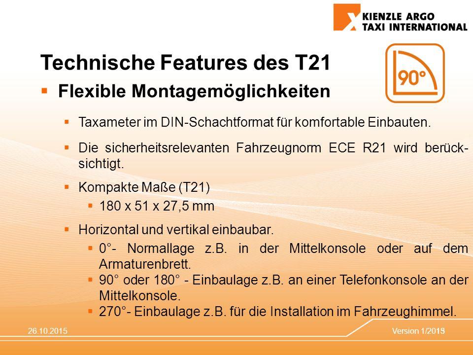 26.10.2015Version 1/201513 Technische Features des T21  Flexible Montagemöglichkeiten  Taxameter im DIN-Schachtformat für komfortable Einbauten.
