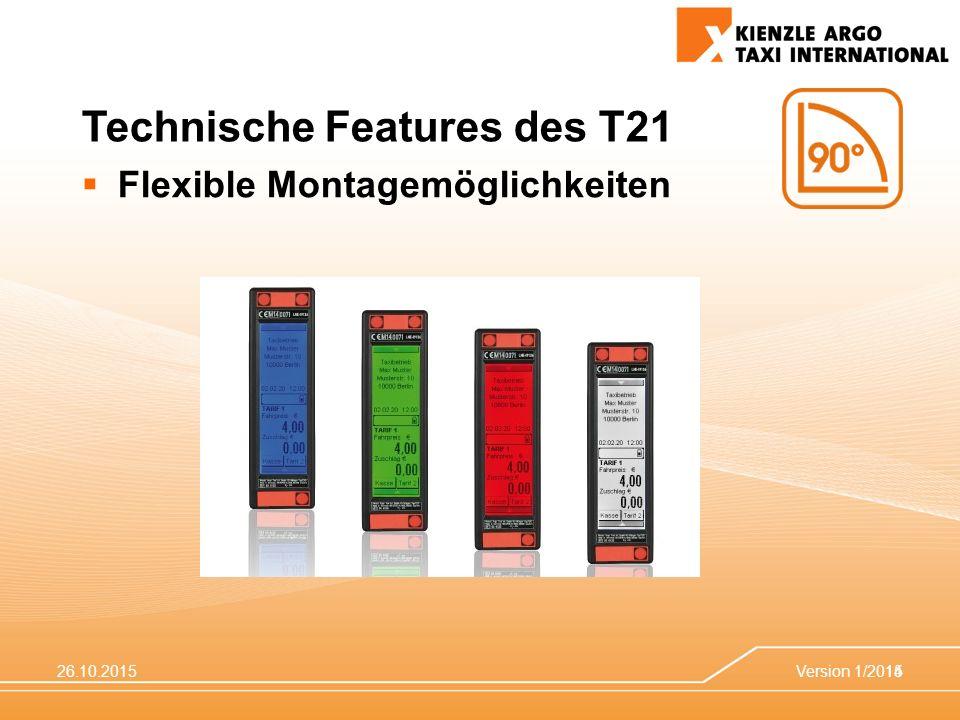 26.10.2015Version 1/201514 Technische Features des T21  Flexible Montagemöglichkeiten