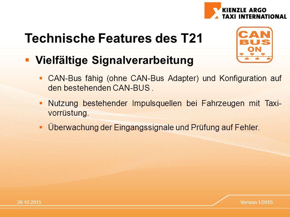 26.10.2015Version 1/201515 Technische Features des T21  Vielfältige Signalverarbeitung  CAN-Bus fähig (ohne CAN-Bus Adapter) und Konfiguration auf den bestehenden CAN-BUS.