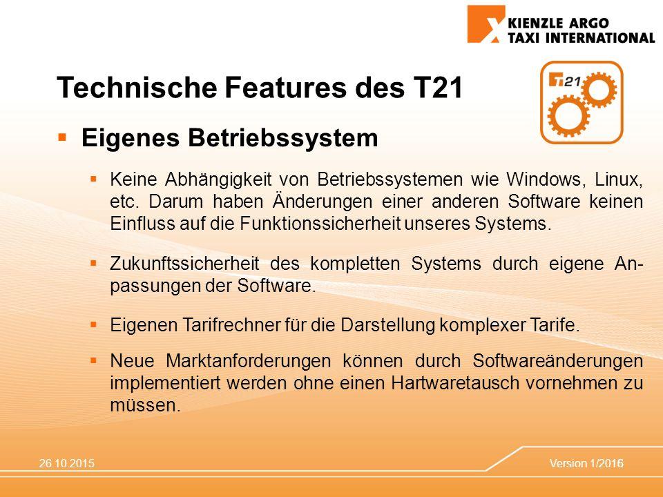26.10.2015Version 1/201516 Technische Features des T21  Eigenes Betriebssystem  Keine Abhängigkeit von Betriebssystemen wie Windows, Linux, etc. Dar