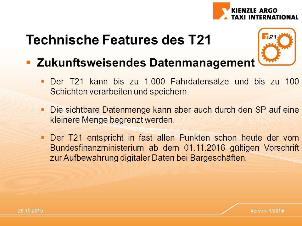 26.10.2015Version 1/201517 Technische Features des T21  Zukunftsweisendes Datenmanagement  Der T21 kann bis zu 1.000 Fahrdatensätze und bis zu 100 Schichten verarbeiten und speichern.