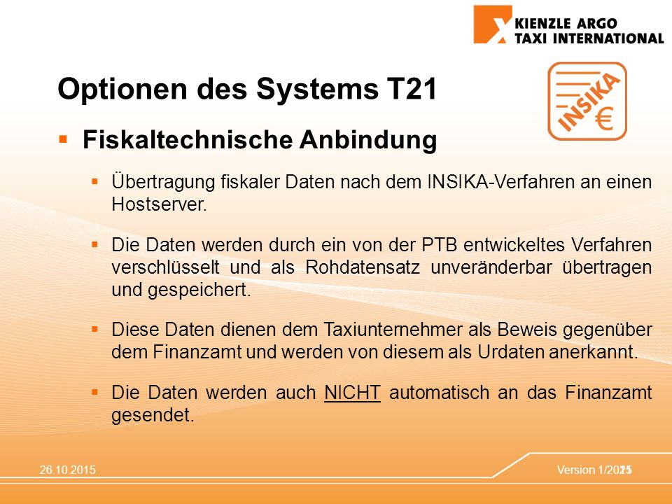 26.10.2015Version 1/201521 Optionen des Systems T21  Fiskaltechnische Anbindung  Übertragung fiskaler Daten nach dem INSIKA-Verfahren an einen Hostserver.