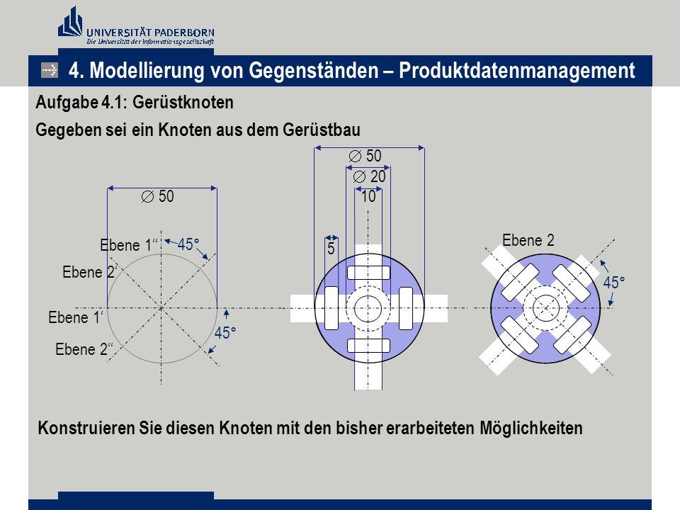 10  20  50 5 Ebene 1'' Ebene 2' Ebene 1' Ebene 2'' 45° Ebene 2 45° Aufgabe 4.1: Gerüstknoten Gegeben sei ein Knoten aus dem Gerüstbau Konstruieren S