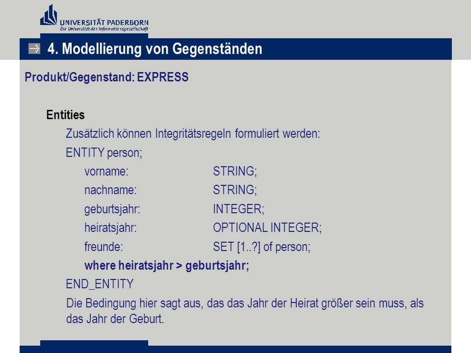 Produkt/Gegenstand: EXPRESS Entities Zusätzlich können Integritätsregeln formuliert werden: ENTITY person; vorname:STRING; nachname:STRING; geburtsjah